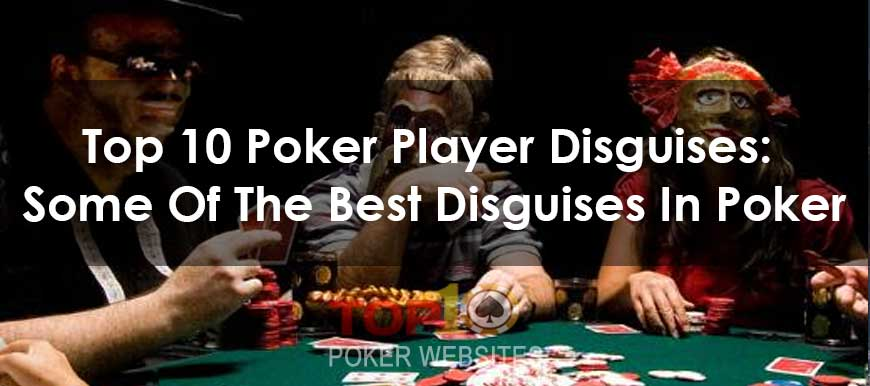 Top 10 Poker Player Disguises