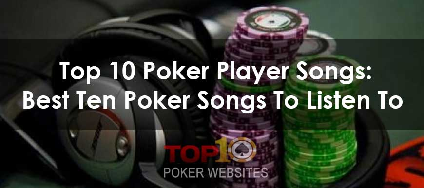 Top 10 Poker Player Songs