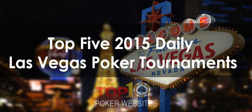 Top Five 2015 Daily Las Vegas Poker Tournaments