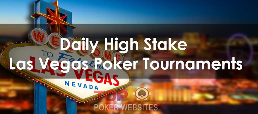 Daily High Stake Las Vegas Poker Tournaments