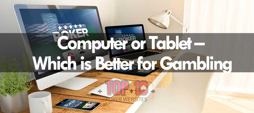 Computer or Tablet – Which is Better for Gambling