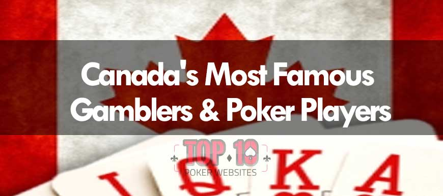 Canada's Most Famous Gamblers & Poker Players