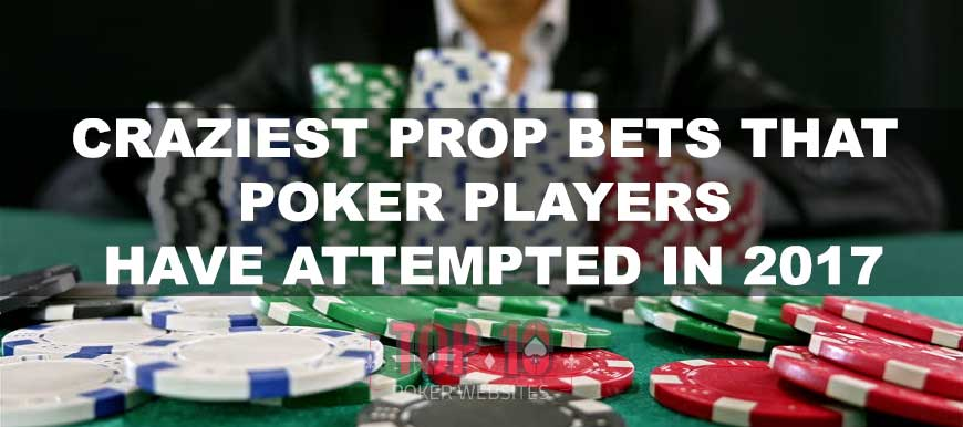 Craziest Prop Bets That Poker Players Have Attempted In 2017