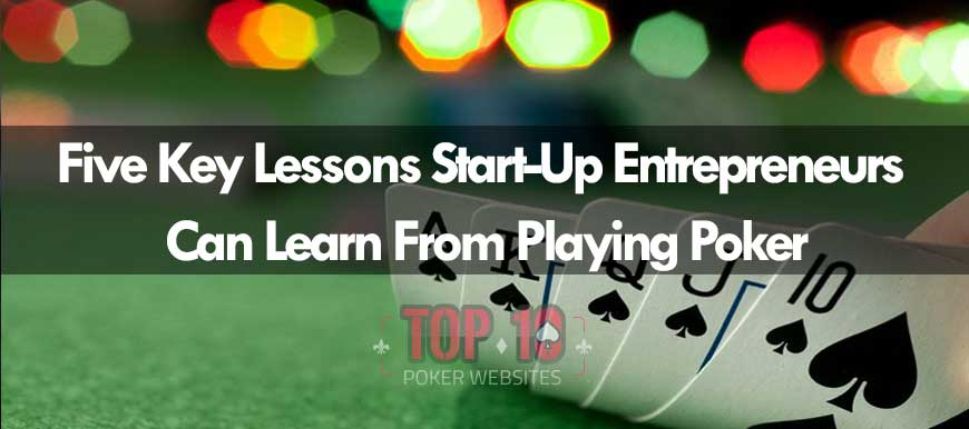 Five Key Lessons Start-Up Entrepreneurs Can Learn From Playing Poker