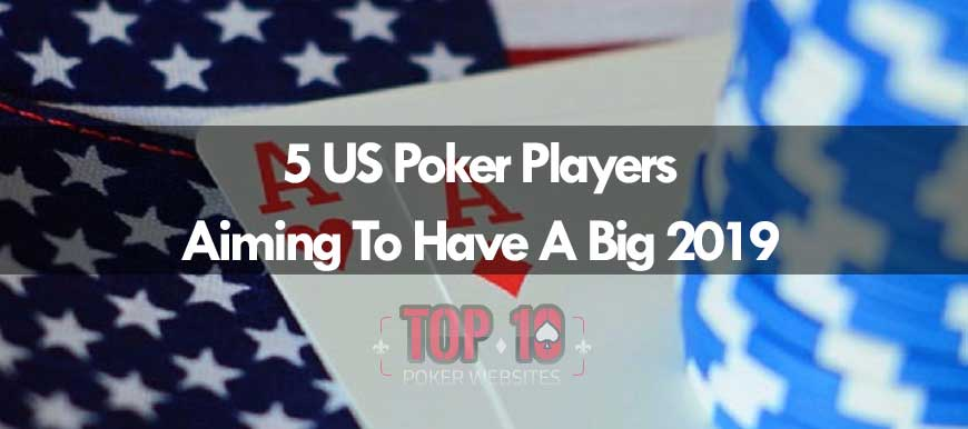 5 US Poker Players Aiming To Have A Big 2019