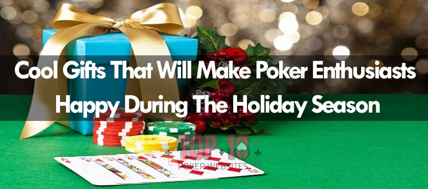 Cool Gifts That Will Make Poker Enthusiasts Happy During The Holiday Season