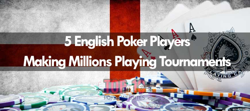5 English Poker Players Making Millions Playing Tournaments