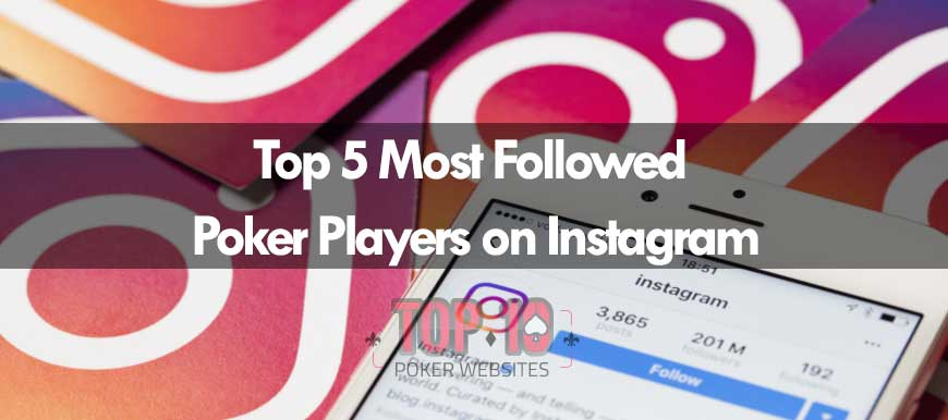 Top Poker Players Who You Should Follow On Instagram