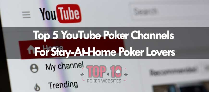 Top 5 YouTube Poker Channels For Stay-At-Home Poker Lovers