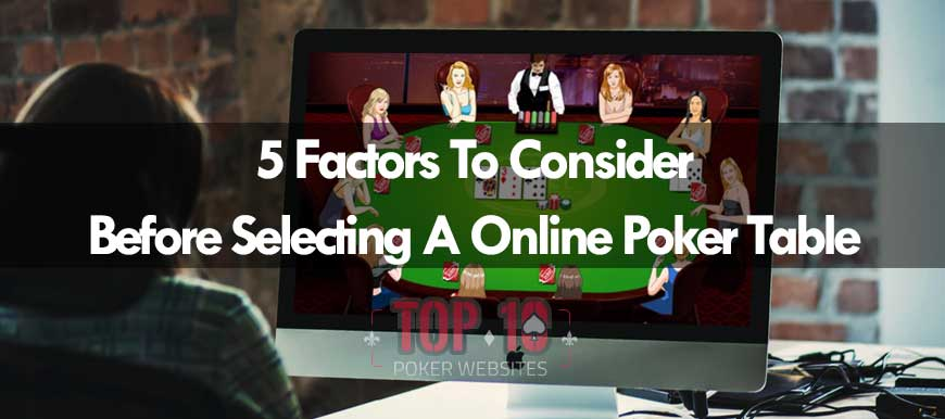 Key Points To Consider When Choosing Online Poker Tables