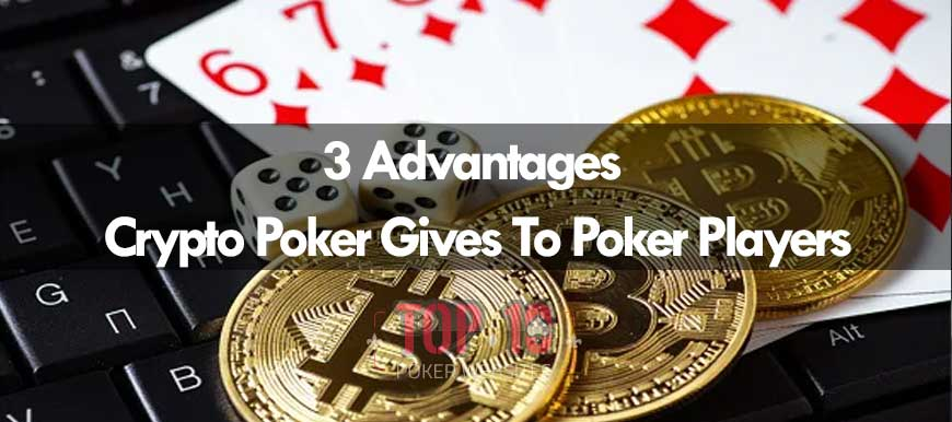 Poker Players Can Gain These Three Advantages By Playing Crypto Poker