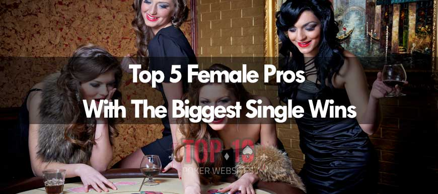 Top 5 Female Pros With The Biggest Single Wins in Poker History