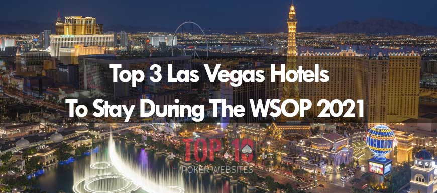 Top 3 Las Vegas Hotels That You Can Stay At During The 2021 WSOP